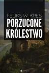 Porzucone królestwo - Feliks W. Kres
