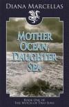 Mother Ocean, Daughter Sea - Diana Marcellas