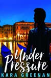 Under Pressure - Kara Greenan