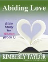 Abiding Love:  Bible Study for Women - Kimberly Taylor