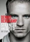 Stillness and Speed: My Story - Dennis Bergkamp