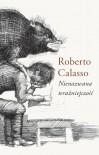 Nienazwana teraźniejszość - Roberto Calasso, Joanna Ugniewska