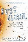Buzz Aldrin, What Happened to You in All the Confusion?: A Novel - Johan Harstad, Deborah Dawkin