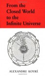 From the Closed World to the Infinite Universe (Hideyo Noguchi Lecture) - Alexandre Koyre