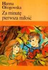 Za minutę pierwsza miłość - Hanna Ożogowska