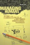 Managing Humans: Biting and Humorous Tales of a Software Engineering Manager - Michael Lopp