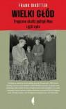 Wielki głód. Tragiczne skutki polityki Mao 1958–1962 - Dikotter Frank