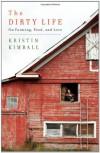 The Dirty Life: On Farming, Food, and Love - Kristin Kimball