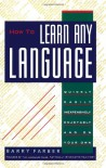 How To Learn Any Language: Quickly, Easily, Inexpensively, Enjoyably and on Your Own - Barry Farber