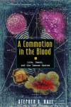 A Commotion in the Blood: Life, Death, and the Immune System (Sloan Technology) - Stephen S. Hall