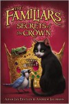 The Familiars #2: Secrets of the Crown - Adam Jay Epstein, Andrew Jacobson, Peter Chan, Kei Acedera