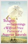 The Thoughts and Happenings of Wilfred Price Purveyor of Superior Funerals - Wendy Jones