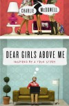 Dear Girls Above Me: Inspired by a True Story - Charlie  McDowell