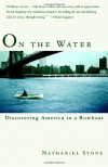 On the Water: Discovering America in a Row Boat - Nathaniel Stone
