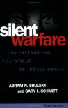 Silent Warfare: Understanding the World of Intelligence - Abram N. Shulsky, Gary J. Schmitt
