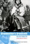 Grandmother's Grandchild: My Crow Indian Life - Alma Hogan Snell, Becky Matthews, Peter Nabokov
