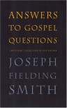 Answers to Gospel Questions: The Classic Collection in One Volume - Joseph Fielding Smith
