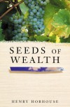 The Seeds of Wealth: Four Plants That Made Men Rich - Henry Hobhouse