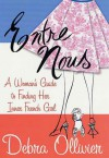 Entre Nous: A Woman's Guide to Finding Her Inner French Girl - Debra Ollivier