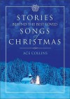 Stories Behind the Best-Loved Songs of Christmas (Stories Behind Books) - Ace Collins, Clint Hansen