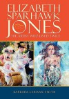 Elizabeth Sparhawk-Jones: The Artist Who Lived Twice - Barbara Lehman Smith