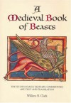A Medieval Book Of Beasts: The Second Family Bestiary: Commentary, Art, Text And Translation - Willene B. Clark
