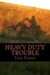 Heavy Duty Trouble - Iain Parke