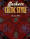 Baskets: Celtic Style - Scarlett Rose