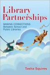 Library Partnerships: Making Connections Between School and Public Libraries - Tasha Squires