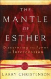 Mantle of Esther, The: Discovering the Power of Intercession - Larry Christenson