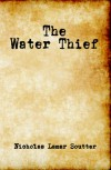 The Water Thief - Nicholas Lamar Soutter