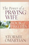 The Power of a Praying® Wife Book of Prayers (Power of a Praying Book of Prayers) - Stormie Omartian