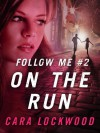 Follow Me #2: On the Run - Cara Lockwood