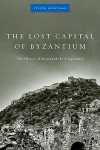 The Lost Capital of Byzantium: The History of Mistra and the Peloponnese - Steven Runciman, John Freely