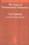 Crisis of Parliamentary Democracy (Studies in Contemporary German Social Thought) - Carl Schmitt, Thomas A. McCarthy, Ellen  Kennedy
