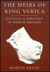 The Heirs of King Verica: Culture and Politics in Roman Britain - Martin Henig