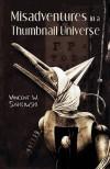 Misadventures in a Thumbnail Universe - Vincent W. Sakowski