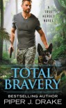Total Bravery (True Heroes #4) - Piper J. Drake