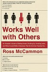Works Well with Others: An Outsider's Guide to Shaking Hands, Shutting Up, Handling Jerks, and Other Crucial Skills in Business That No One Ever Teaches You - Ross McCammon