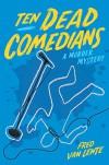 Ten Dead Comedians: A Murder Mystery - Fred Van Lente