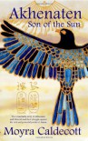Akhenaten: Son of the Sun (Egyptian Cycle) - Moyra Caldecott