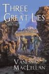 Three Great Lies - Vanessa MacLellan