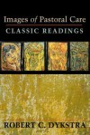 Images of Pastoral Care: Classic Readings - Robert C. Dykstra