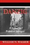 Danzig: A Novel of Political Intrigue - William N. Walker