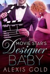 The Movie Star's Designer Baby - Alexis Gold