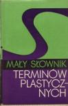 Mały słownik terminów plastycznych - Krystyna Zwolińska, Zasław Malicki