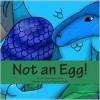 Not an Egg! - Cheryl Matthynssens,  Rebecca Hunt (Illustrator)