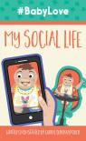 #BabyLove: My Social Life - Corine Dehghanpisheh, Paula Riley