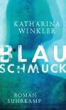 Blauschmuck - Katharina Winkler