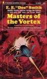 "Master Of The Vortex - E. E. ""Doc"" Smith"